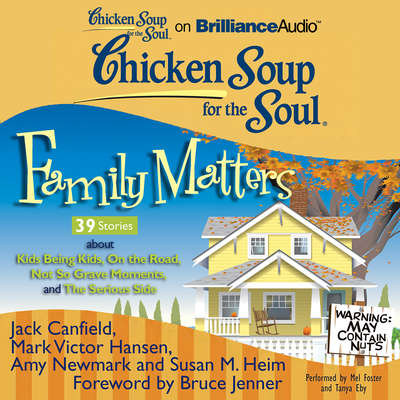 Chicken Soup for the Soul: Family Matters - 39 Stories about Kids Being Kids, On the Road, Not So Grave Moments, and The Serious Audiobook, by Jack Canfield
