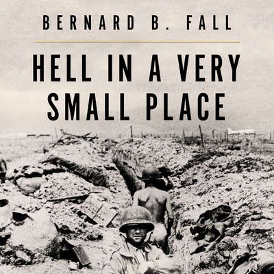 Hell In A Very Small Place: The Siege Of Dien Bien Phu Audiobook, by Bernard B. Fall