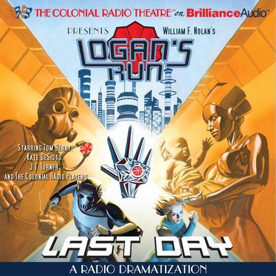 William F. Nolans Logans Run - Last Day: A Radio Dramatization Audiobook, by Paul J. Salamoff