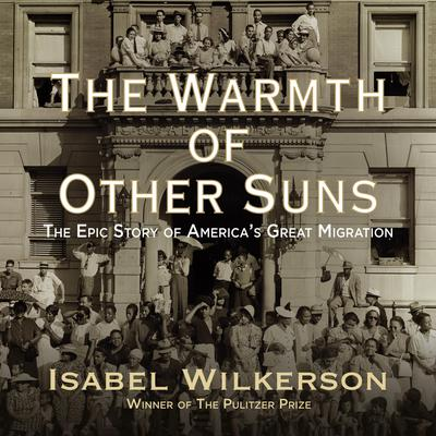 The Warmth of Other Suns: The Epic Story of Americas Great Migration Audiobook, by Isabel Wilkerson