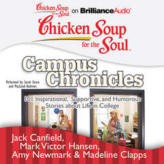 Chicken Soup for the Soul: Campus Chronicles: 101 Inspirational, Supportive, and Humorous Stories about Life in College Audiobook, by Jack Canfield, Mark Victor Hansen, Amy Newmark, Madeline Clapps