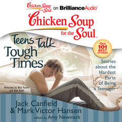 Chicken Soup for the Soul: Teens Talk Tough Times: Stories about the Hardest Parts of Being a Teenager Audiobook, by Amy Newmark, Jack Canfield, Mark Victor Hansen