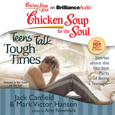 Chicken Soup for the Soul: Teens Talk Tough Times: Stories about the Hardest Parts of Being a Teenager Audiobook, by Jack Canfield