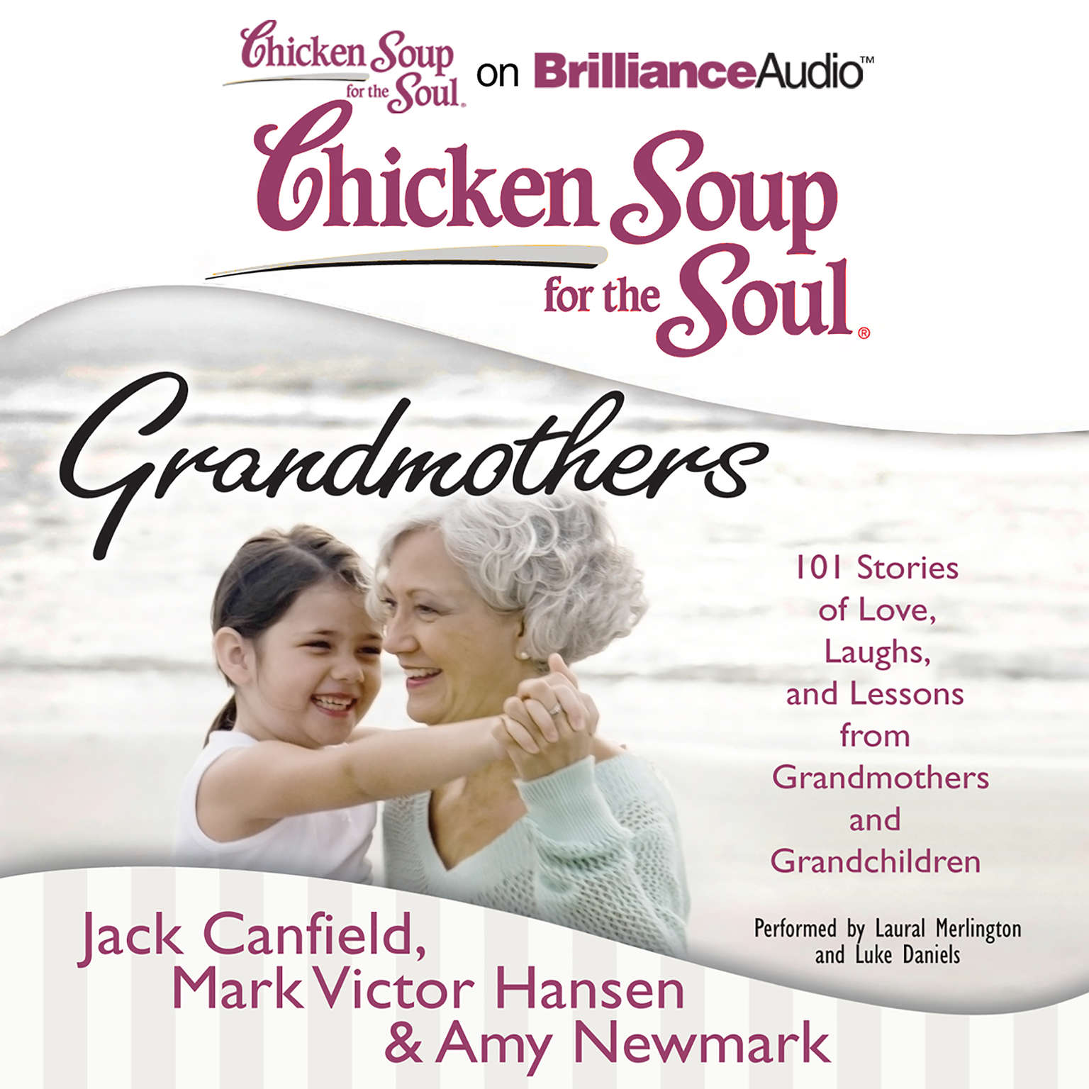 Printable Chicken Soup for the Soul: Grandmothers: 101 Stories of Love, Laughs, and Lessons from Grandmothers and Grandchildren Audiobook Cover Art