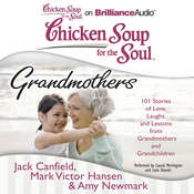 Chicken Soup for the Soul: Grandmothers: 101 Stories of Love, Laughs, and Lessons from Grandmothers and Grandchildren Audiobook, by Jack Canfield, Mark Victor Hansen, Amy Newmark