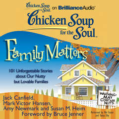 Chicken Soup for the Soul: Family Matters: 101 Unforgettable Stories about Our Nutty but Lovable Families Audiobook, by Jack Canfield, Mark Victor Hansen, Susan M. Heim, Amy Newmark