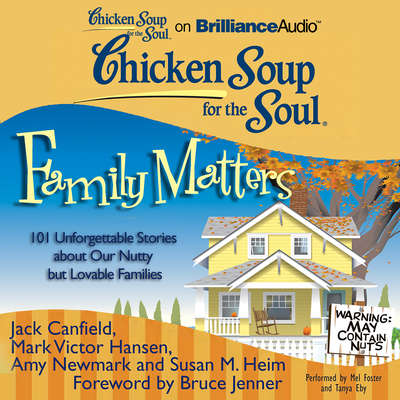 Chicken Soup for the Soul: Family Matters: 101 Unforgettable Stories about Our Nutty but Lovable Families Audiobook, by Jack Canfield