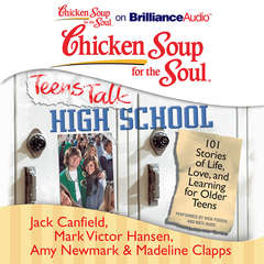 Chicken Soup for the Soul: Teens Talk High School: 101 Stories of Life, Love, and Learning for Older Teens Audiobook, by Jack Canfield, Mark Victor Hansen, Amy Newmark, Madeline Clapps