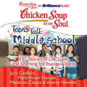 Chicken Soup for the Soul: Teens Talk Middle School: 101 Stories of Life, Love, and Learning for Younger Teens Audiobook, by Jack Canfield, Mark Victor Hansen, Madeline Clapps, Valerie Howlett