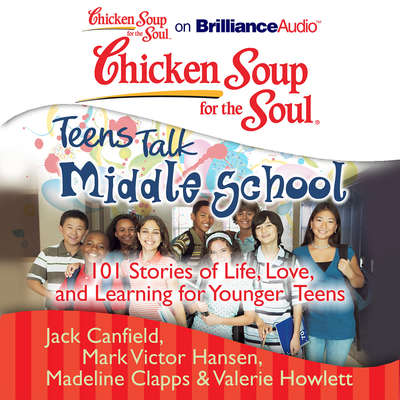 Chicken Soup for the Soul: Teens Talk Middle School: 101 Stories of Life, Love, and Learning for Younger Teens Audiobook, by Jack Canfield