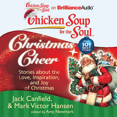 Chicken Soup for the Soul: Christmas Cheer: 101 Stories about the Love, Inspiration, and Joy of Christmas Audiobook, by Amy Newmark, Jack Canfield, Mark Victor Hansen
