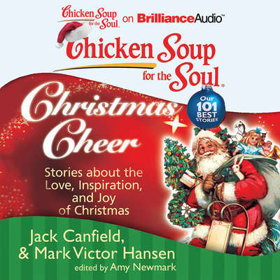 Chicken Soup for the Soul: Christmas Cheer: 101 Stories about the Love, Inspiration, and Joy of Christmas Audiobook, by Jack Canfield