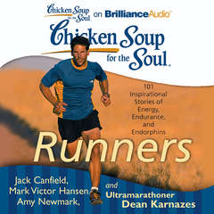 Chicken Soup for the Soul: Runners: 101 Inspirational Stories of Energy, Endurance, and Endorphins Audiobook, by Amy Newmark, Dean Karnazes, Jack Canfield, Mark Victor Hansen