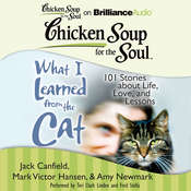 Chicken Soup for the Soul: What I Learned from the Cat: 101 Stories about Life, Love, and Lessons Audiobook, by Jack Canfield, Mark Victor Hansen, Amy Newmark