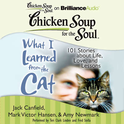 Chicken Soup for the Soul: What I Learned from the Cat: 101 Stories about Life, Love, and Lessons Audiobook, by Jack Canfield