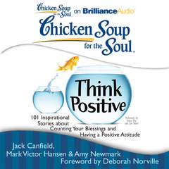 Chicken Soup for the Soul: Think Positive: 101 Inspirational Stories about Counting Your Blessings and Having a Positive Attitude Audiobook, by Amy Newmark, Jack Canfield, Mark Victor Hansen