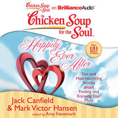 Chicken Soup for the Soul: Happily Ever After: 101 Fun and Heartwarming Stories about Finding and Enjoying Your Mate Audiobook, by Jack Canfield, Mark Victor Hansen