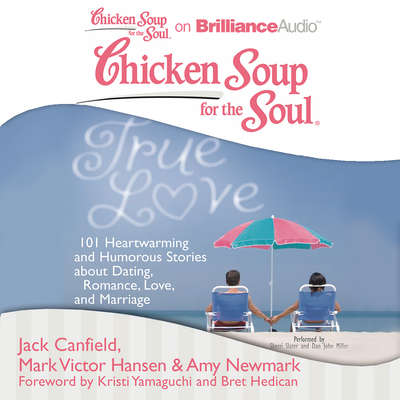 Chicken Soup for the Soul: True Love: 101 Heartwarming and Humorous Stories about Dating, Romance, Love, and Marriage Audiobook, by Jack Canfield