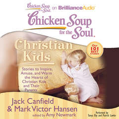 Chicken Soup for the Soul: Christian Kids: Stories to Inspire, Amuse, and Warm the Hearts of Christian Kids and Their Parents Audiobook, by Jack Canfield, Mark Victor Hansen