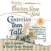 Chicken Soup for the Soul: Christian Teen Talk: Christian Teens Share Their Stories of Support, Inspiration, and Growing Up Audiobook, by Jack Canfield, Mark Victor Hansen, Amy Newmark
