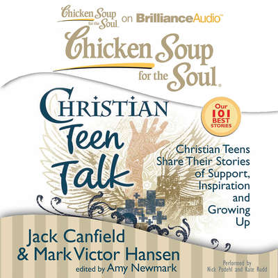 Chicken Soup for the Soul: Christian Teen Talk: Christian Teens Share Their Stories of Support, Inspiration, and Growing Up Audiobook, by Jack Canfield