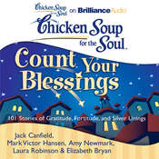 Chicken Soup for the Soul: Count Your Blessings: 101 Stories of Gratitude, Fortitude, and Silver Linings Audiobook, by Jack Canfield, Mark Victor Hansen, Amy Newmark, Laura Robinson, Elizabeth Bryan