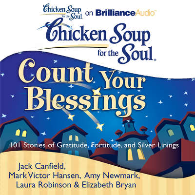 Chicken Soup for the Soul: Count Your Blessings: 101 Stories of Gratitude, Fortitude, and Silver Linings Audiobook, by Jack Canfield