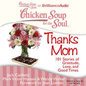 Chicken Soup for the Soul: Thanks Mom: 101 Stories of Gratitude, Love, and Good Times Audiobook, by Jack Canfield, Mark Victor Hansen, Wendy Walker