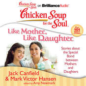 Chicken Soup for the Soul: Like Mother, Like Daughter: Stories about the Special Bond between Mothers and Daughters Audiobook, by Jack Canfield