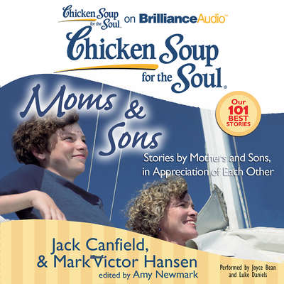 Chicken Soup for the Soul: Moms & Sons: Stories by Mothers and Sons, in Appreciation of Each Other Audiobook, by Jack Canfield