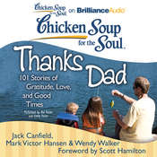 Chicken Soup for the Soul: Thanks Dad: 101 Stories of Gratitude, Love, and Good Times Audiobook, by Jack Canfield, Mark Victor Hansen, Wendy Walker