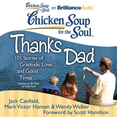 Chicken Soup for the Soul: Thanks Dad: 101 Stories of Gratitude, Love, and Good Times Audiobook, by Jack Canfield