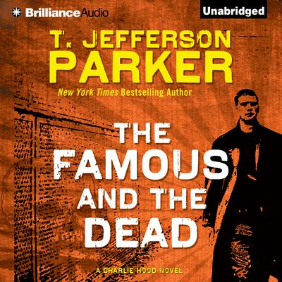 The Famous and the Dead Audiobook, by T. Jefferson Parker