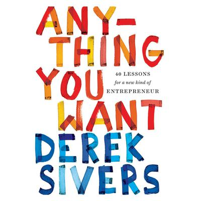 Anything You Want: 40 Lessons for a New Kind of Entrepreneur Audiobook, by Derek Sivers
