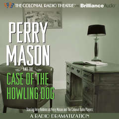 Perry Mason and the Case of the Howling Dog: A Radio Dramatization Audiobook, by Erle Stanley Gardner, M. J. Elliott