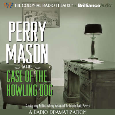 Perry Mason and the Case of the Howling Dog: A Radio Dramatization Audiobook, by M. J. Elliott