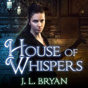 House of Whispers Audiobook, by J. L. Bryan