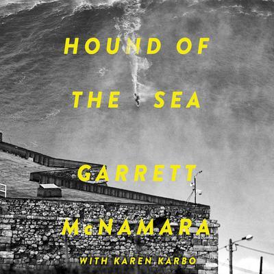 Hound of the Sea: Wild Man. Wild Waves. Wild Wisdom. Audiobook, by Garrett McNamara