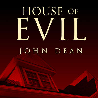 House of Evil: The Indiana Torture Slaying Audiobook, by John Dean
