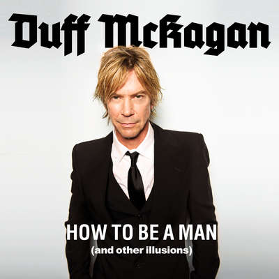 How to Be a Man: (and Other Illusions) Audiobook, by Duff McKagan