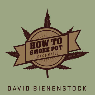How to Smoke Pot (Properly): A Highbrow Guide to Getting High Audiobook, by David Bienenstock