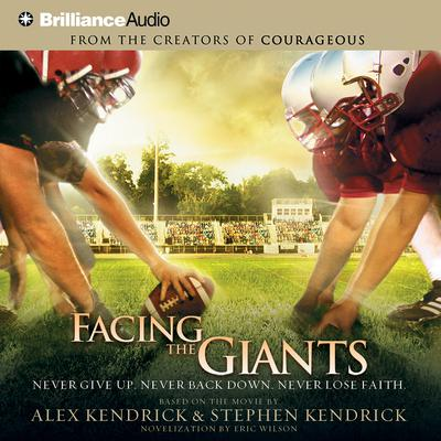 Facing the Giants: Never Give Up. Never Back Down. Never Lose Faith. Audiobook, by Alex Kendrick