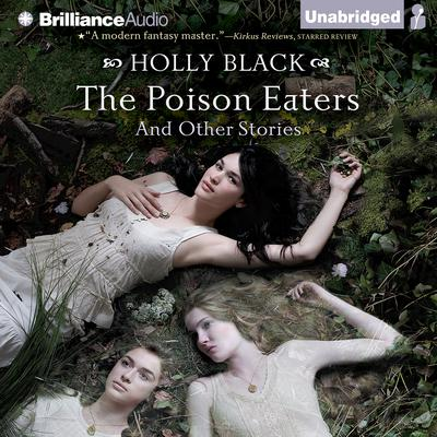 The Poison Eaters: And Other Stories Audiobook, by Holly Black