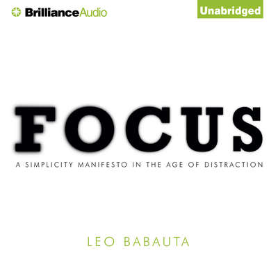 Focus: A Simplicity Manifesto in the Age of Distraction Audiobook, by Leo Babauta