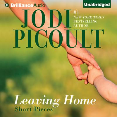 Leaving Home: Short Pieces Audiobook, by Jodi Picoult