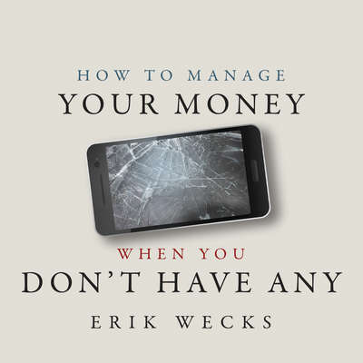 How to Manage Your Money When You Don't Have Any Audiobook, by Erik Wecks