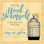 How to Heal Yourself When No One Else Can Audiobook, by Amy B. Scher