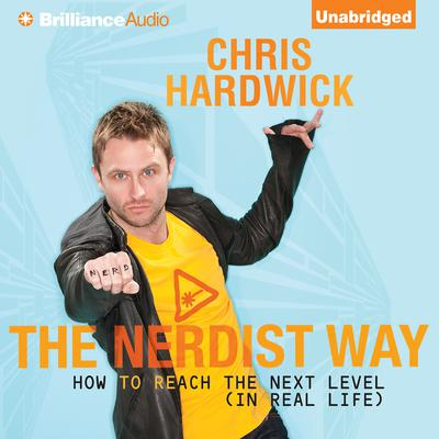 The Nerdist Way: How to Reach the Next Level (In Real Life) Audiobook, by Chris Hardwick