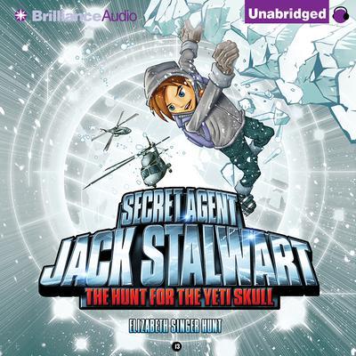 Secret Agent Jack Stalwart: Book 13: The Hunt for the Yeti Skull: Nepal Audiobook, by Elizabeth Singer Hunt