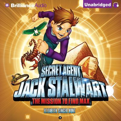Secret Agent Jack Stalwart: Book 14: The Mission to Find Max: Egypt Audiobook, by Elizabeth Singer Hunt